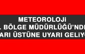 Meteoroloji Bölge Müdürlüğü'nden Uyarı Üstüne Uyarı Geliyor