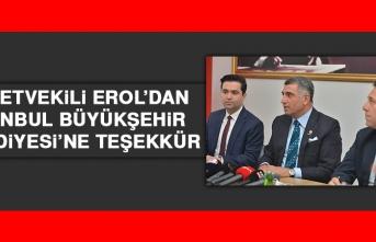 Milletvekili Erol'dan İstanbul Büyükşehir Belediyesi'ne Teşekkür