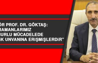 """Rektör Prof. Dr. Göktaş: """"Kahramanlarımız bu onurlu mücadelede gazilik unvanına erişmişlerdir"""""""