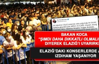 Bakan Koca Elazığ'ı Uyarmasına Rağmen, Elazığ'daki Konserlerde İzdiham Yaşanıyor