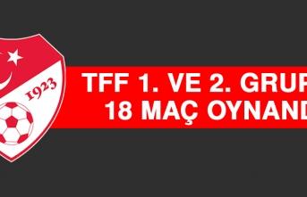 TFF 1. ve 2. Grupta 18 Maç Oynandı