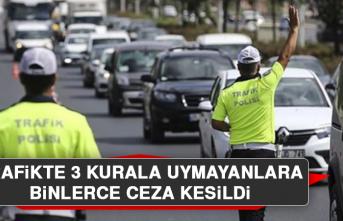 Trafikte 3 Kurala Uymayanlara Binlerce Ceza Kesildi