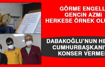Dabakoğlu'nun Hedefi Cumhurbaşkanı'na Konser Vermek
