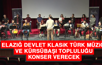 Elazığ Devlet Klasik Türk Müziği ve Kürsübaşı Topluluğu Konser Verecek