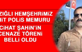 Elazığlı Hemşehrimiz Şehit Polis Memuru Cihat Şahin'in Cenaze Töreni Belli Oldu