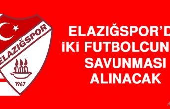 Elazığspor'da İki Futbolcunun Savunması Alınacak