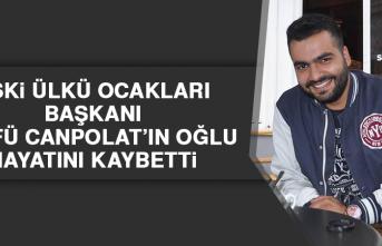 Eski Ülkü Ocakları Başkanı Zülfü Canpolat'ın Oğlu Hayatını Kaybetti