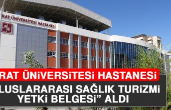 """Fırat Üniversitesi Hastanesi """"Uluslararası Sağlık Turizmi Yetki Belgesi"""" Aldı"""