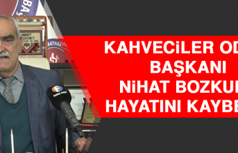 Kahveciler Odası Başkanı Nihat Bozkurt Hayatını Kaybetti