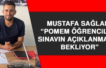 """Sağlam: """"POMEM öğrencileri sınavın açıklanmasını bekliyor"""""""