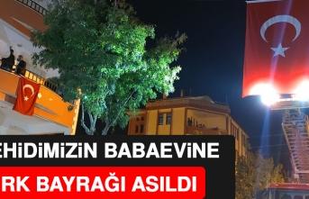 Şehidimizin Elazığ'daki Baba Evine Türk Bayrağı Asıldı