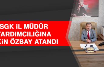 SGK İl Müdür Yardımcılığına Sakin Özbay Atandı