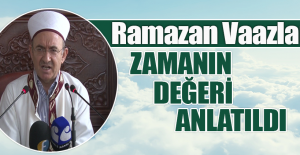 """RAMAZAN VAAZLARINDA """"ZAMAIN DEĞERİ"""" ANLATILDI"""
