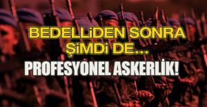 BEDELLİ ASKERLİKTEN SONRA PROFESYONEL ASKERLİK!