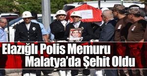 Elazığlı Polis Memuru Malatya'da Şehit Oldu