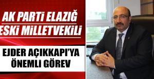 AK Parti Elazığ Eski Milletvekili Ejder Açıkkapı'ya Önemli Görev