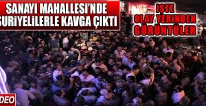 Sanayi Mahallesi'nde Suriyelilerle Kavga Çıktı!