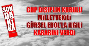 CHP Disiplin Kurulu, Milletvekili Gürsel Erol'la İlgili Kararını Verdi