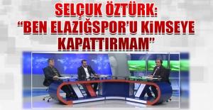 Selçuk Öztürk: Talipli Çıkmazsa Elazığspor'u Yem Ettirmem