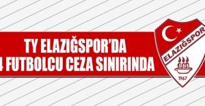 TY Elazığspor'da 4 Futbolcu Ceza Sınırında