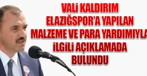 Vali Kaldırım Elazığspor'a Yapılan Malzeme ve Para Yardımıyla İlgili Açıklamada Bulundu