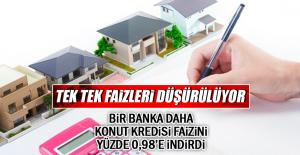 BİR BANKA DAHA KONUT KREDİSİ FAİZİNİ YÜZDE 0,98'E İNDİRDİ