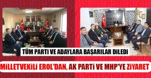 Milletvekili Erol'dan, AK Parti ve MHP'ye Ziyaret
