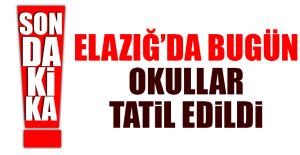 ELAZIĞ'DA BUGÜN OKULLAR TATİL EDİLDİ