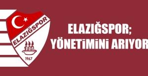 Elazığspor; Yönetimini Arıyor