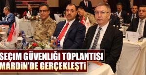 Mardin'de Seçim Güvenliği Toplantısı Gerçekleştirildi