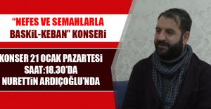 """""""Nefes ve Semahlarla Baskil-Keban"""" Konseri"""