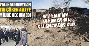 VALİ KALDIRIM'DAN EVİ ÇÖKEN AİLEYE MÜJDE GECİKMEDİ