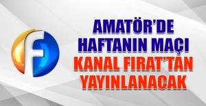 Amatör'de Haftanın Maçı Kanal Fırat'tan Yayınlanacak