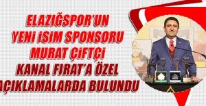 Murat Çiftçi Kanal Fırat'a Özel Açıklamalarda Bulundu