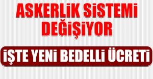 ASKERLİK SİSTEMİ DEĞİŞİYOR! İŞTE YENİ BEDELLİ ÜCRETİ