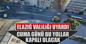 Elazığ'da Cuma Günü Bu Yollar Kapalı Olacak