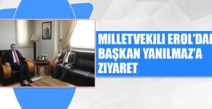 Milletvekili Erol'dan Başkan Yanılmaz'a Ziyaret