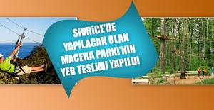 Sivrice'de Yapılacak Olan Macera Parkı'nın Yer Teslimi Yapıldı