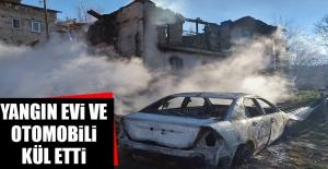 Yangın Evi ve Otomobili Kül Etti