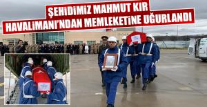 Şehidimiz Mahmut Kır, Havalimanı'ndan Memleketine Uğurlandı