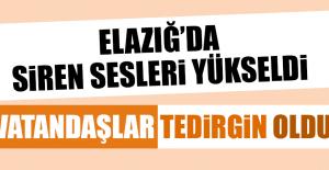 ELAZIĞ'DA SİREN SESLERİ YÜKSELDİ, VATANDAŞLAR TEDİRGİN OLDU
