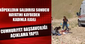 Köpeklerin Saldırısında Hayatını Kaybeden Kadınla İlgili Cumhuriyet Başsavcılığı Açıklama Yaptı