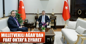 Milletvekili Ağar'dan Fuat Oktay'a Ziyaret