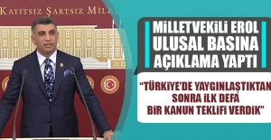 Milletvekili Erol Ulusal Basına Açıklama Yaptı