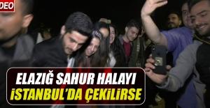 Elazığ Sahur Halayı İstanbul'da Çekilirse