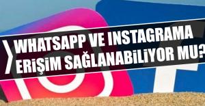 WhatsApp ve Instagrama erişim sağlanabiliyor mu?