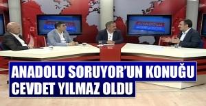 Anadolu Soruyor'un Konuğu Cevdet Yılmaz Oldu
