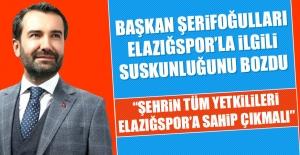 Başkan Şerifoğulları Elazığspor'la İlgili Suskunluğunu Bozdu