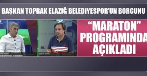 """Başkan Toprak """"Maraton"""" Programında Elazığ Belediyespor'un Borcunu Açıkladı"""