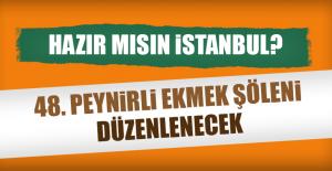 Hazır mısın İstanbul?  48. Peynirli Ekmek Şöleni Düzenlenecek